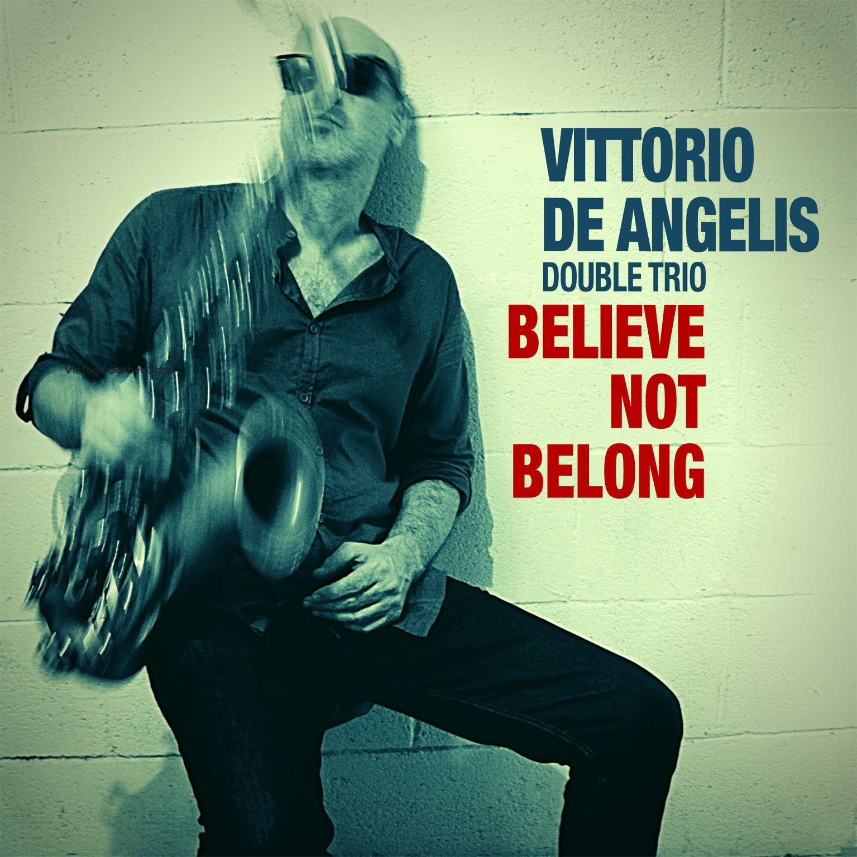 Vittorio De Angelis Double Trio. Il nuovo disco s'intitola Believe Not Belong